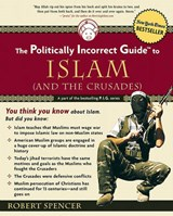 The Politically Incorrect Guide to Islam (and the Crusades) | Robert Spencer |
