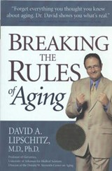Breaking the Rules of Aging | David A. Lipschitz |