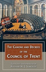 The Canons and Decrees of the Council of Trent | Reverend H. J. Schroeder |