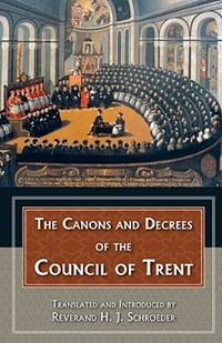 The Canons and Decrees of the Council of Trent   Reverend H. J. Schroeder  