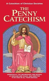 The Penny Catechism or A Catechism of Christian Doctrine