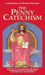 The Penny Catechism or A Catechism of Christian Doctrine | Anonymous |