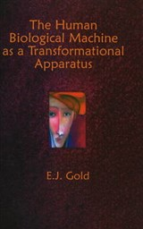 The Human Biological Machine As a Transformational Apparatus | E. J. Gold |