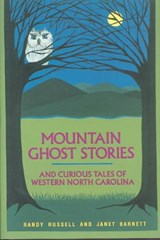 Mountain Ghost Stories and Curious Tales of Western North Carolina | Russell, Randy ; Barnett, Janet |