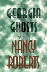 Georgia Ghosts | Nancy Roberts |