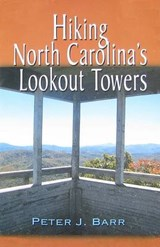 Hiking North Carolina's Lookout Towers | Peter J. Barr |