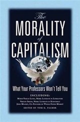 The Morality of Capitalism: What Your Professors Won't Tell You | Tom Palmer |