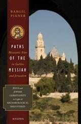 Paths of the Messiah and Sites of the Early Church from Galilee to Jerusalem | Bargil Pixner |