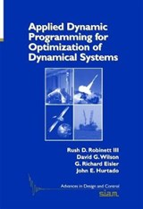 Applied Dynamic Programming for Optimization of Dynamical Systems | Robinett, Rush D., Iii |