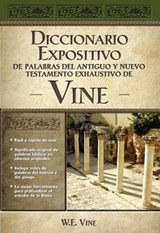 Diccionario expositivo de palabras del nuevo y antiguo testamento de Vine/ The Exposed Dictionary of the New and Ancient Testament of Vines | W. E. Vine |