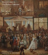 Miniatures in the Wallace Collection | Duffy, Stephen ; Vogtherr, Christoph Martin |