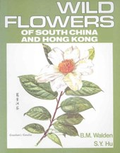 Wild Flowers of South China and Hong Kong, Part | B. M. Walden |