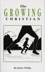 The Growing Christian | James Philip |