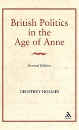 British Politics in the Age of Anne | Geoffrey S. Holmes |