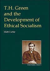 T.H.Green and the Development of Ethical Socialism | Matt Carter |