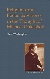 Religious and Poetic Experience in the Thought of Michael Oakeshott | Glenn Worthington |