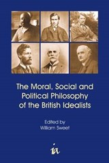 Moral, Social and Political Philosophy of the British Idealists | William Sweet |