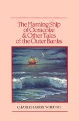 The Flaming Ship of Ocracoke and Other Tales of the Outer Banks | Charles Harry Whedbee |