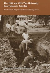 The 1946 and 1953 Yale University Excavations in Trinidad - V92 | Arie Boomert ; Birgit Faber-Morse ; Irving Rouse ; A. J. Daan Isendoorn |