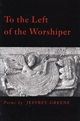 To the Left of the Worshiper | Jeffrey Greene |