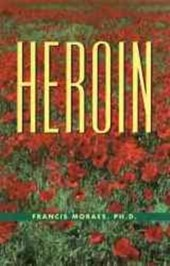 The Little Book of Heroin | Francis Moraes PH. D. |