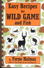 Easy Recipes for Wild Game & Fish