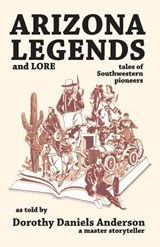 Arizona Legends and Lore | Dorothy Daniels Anderson |