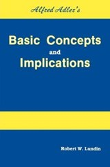Alfred Adler's Basic Concepts and Implications | Robert William Lundin |