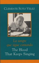 The Blood That Keeps Singing/ La Sangre Que Sigue Cantando | Soto Velez, Clemente ; Espada, M. ; Perez-Bustillo, C. |