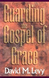 Guarding the Gospel of Grace | David M. Levy |
