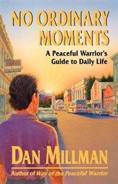 No Ordinary Moments a Peaceful Warrior's Guide to Daily Life