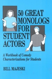 50 Great Monologs for Student Actors | Bill Majeski |