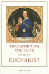 Transforming Your Life Through/Eucharist | John A. Kane |