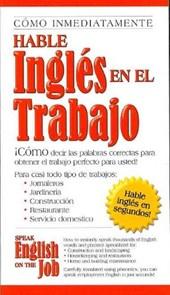 Como Immediatamente Hable Ingles En El Trabajo/Speak English on the Job