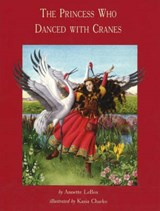 The Princess Who Danced With Cranes | Annette Lebox |