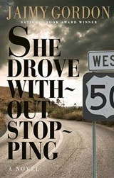 She Drove Without Stopping | Jaimy Gordon |