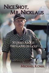 Nice Shot, Mr. Nicklaus | Michael Konik |