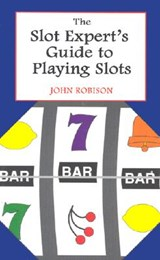 The Slot Expert's Guide to Playing Slots | John Robison |