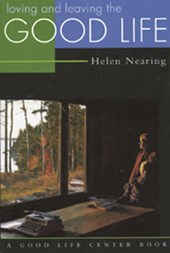 Loving and Leaving the Good Life | Helen Nearing |