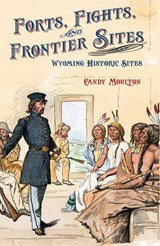 Forts, Fights, and Frontier Sites | Candy Moulton |