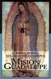 Mision Guadalupe | Bozell, Brent L. ; Campos-Miles, Eduardo |