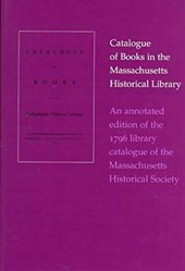 An Annotated Edition of the 1796 Library Catalogue of the Massachusetts Historical Society