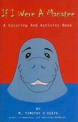 If I Were a Manatee Coloring and Activity Book | M. Timothy O'keefe |
