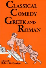 Classical Comedy Greek and Roman | Robert Willoughby Corrigan |