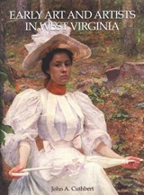Early Art and Artists in West Virginia | John A. Cuthbert |