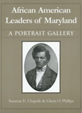 African American Leaders of Maryland - A Portait Gallery | Suzanne Ellery Chapelle |