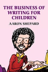 The Business of Writing for Children | Aaron Shepard |