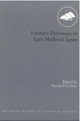 Literary Patronage in Late Medieval Japan | Steven D. Carter |