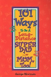 101 Ways to be a Long-Distance Super-Dad ...or Mom, Too!