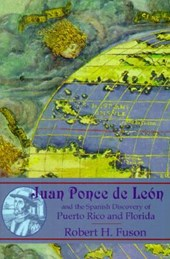 Juan Ponce De Leon and the Spanish Discovery of Puerto Rico and Florida